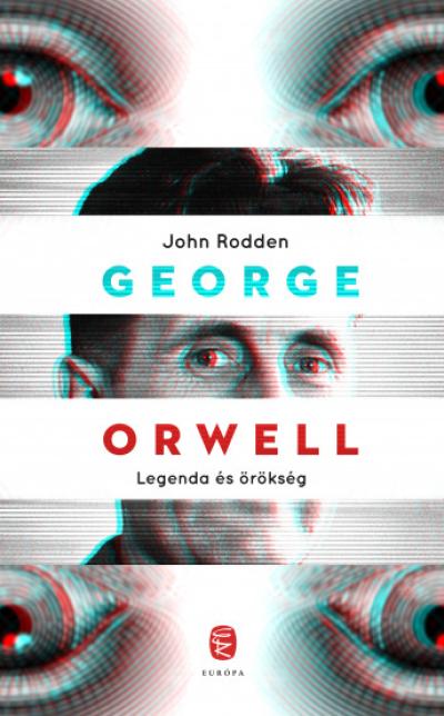 John Rodden: George Orwell - Legenda és örökség